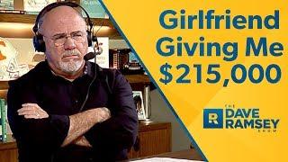 My Girlfriend Is Giving Me $215,000