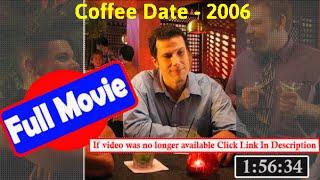 [33864]- Coffee Date (2006) |  *FuII* cbicfe