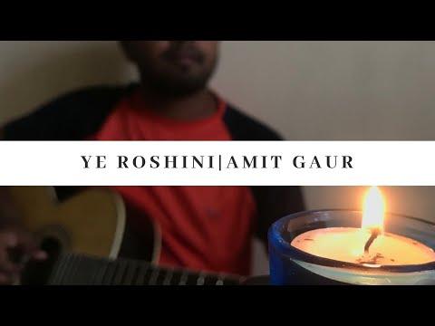 Ye Roshini An Original by Amit Gaur