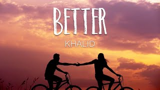 Khalid   Better (Lyrics)