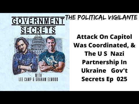 Attack On Capitol Was Coordinated, & The U.S.  Nazi Partnership In Ukraine   Gov't Secrets Ep  025
