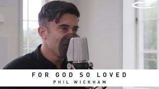 PHIL WICKHAM - For God So Loved: Song Session