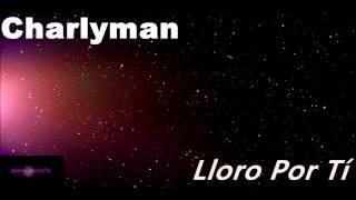 Lloro Por Ti (Audio) - Charlyman (Video)