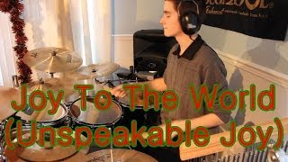 Drum Cover Joy To The World(Unspeakable Joy) By Chris Tomlin