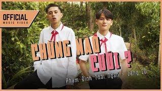Chừng Nào Cưới ? - Phạm Đình Thái Ngân x Lăng LD | Official Music Video