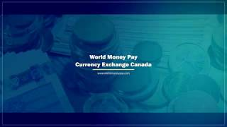 Currency Exchange Toronto, Canada | World Money Pay® FINTRAC MSB# M18879370