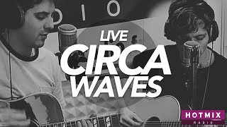 CIRCA WAVES   Movies   Live Hotmixradio