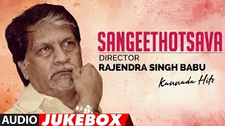 Sangeethotsava - Director Rajendra Singh Babu Kannada Hits Audio Songs Jukebox | Kannada Old Hits