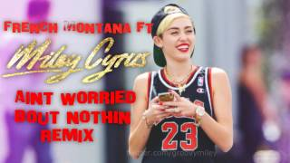 French Montana ft Miley Cyrus - Ain't Worried Bout Nothin (Remix)