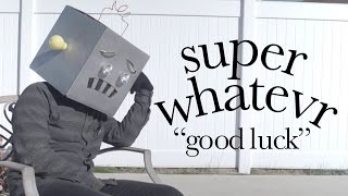 Super Whatevr   Good Luck