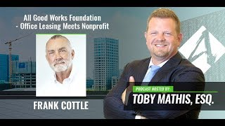 Office Leasing Meets NONPROFITS - All Good Works Foundation (Toby Mathis PODCAST)