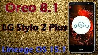 How To Update Android Oreo 8.1 in LG Stylo 2 Plus (Lineage OS 15.1) Install and Review