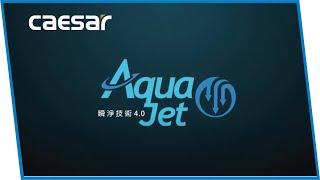 Công nghệ AQUA JET - Công nghệ tiên tiến của thiết bị vệ sinh Caesar