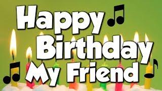 Happy Birthday My Friend! A Happy Birthday Song!