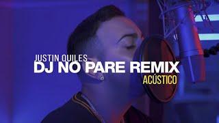 Justin Quiles - DJ NO PARE Remix (Acústico)