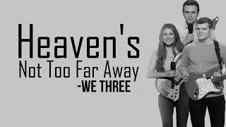 We Three - Heaven's Not Too Far Away