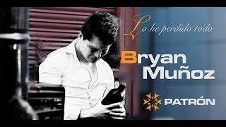 Lo He Perdido Todo   Bryan Muñoz