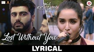 Lost Without You - Lyrical | Half Girlfriend | Arjun K   - YouTube