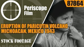 ERUPTION OF PARICUTIN VOLCANO  MICHOACAN, MEXICO 1943  SOUND NEWSREEL  87864