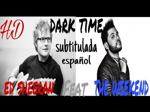DARK TIMES ED SHEERAN FEAT WEEKEND SUBTITULADA (HD)