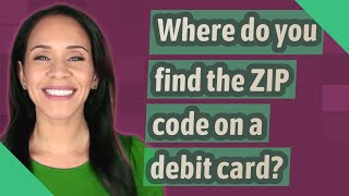 Where do you find the ZIP code on a debit card?
