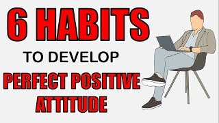6 SIMPLE GOOD HABITS TO GROW AND DEVELOP PERFECT POSITIVE ATTITUDE
