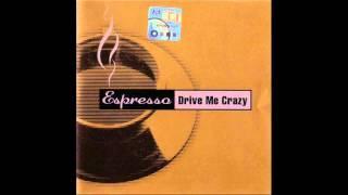 Espresso - Drive Me Crazy (Dindon Radio Edit) (1999)