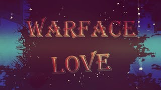 """Warface """" LOVE """" #2"""
