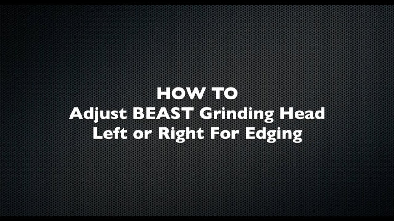 Steps to Adjusting Grinding Head of the BEAST