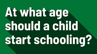 At what age should a child start schooling?