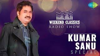 Weekend Classic Radio Show | Kumar Sanu Special | Tujhe Dekha To | Rooth Na Jana | Chand Sitare
