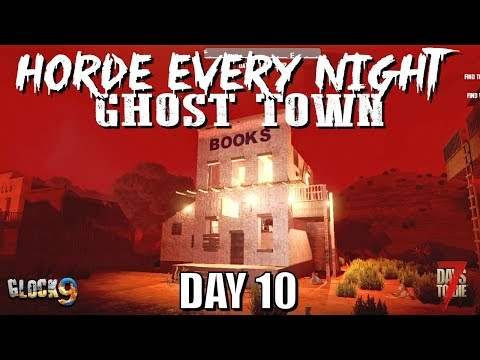 7 Days To Die - Horde Every Night (Day 10) Ghost Town