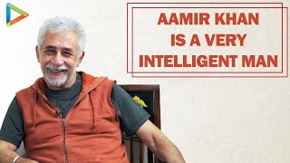 Aamir Khan Knows What He's Doing - Naseeruddin Shah