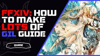 FFXIV How To Make Millions of Gil All The Time | New Player Guide