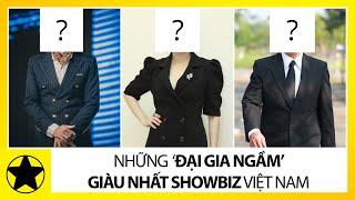 Những 'Đại Gia Ngầm' Giàu Nhất Showbiz Việt Nam