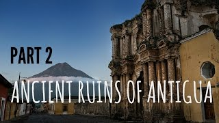 The Journey | Part 2 | San Francisco Ruins in Antigua, Guatemala!