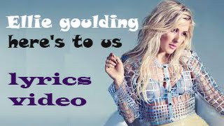 Ellie goulding - here's to us  (Lyrics) new song 2016