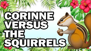 Hanging with My Squirrel Friends, Corinne VS Gardening