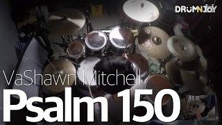 Psalm 150 - VaShawn Mitchell (Drum Cover) [JOY]