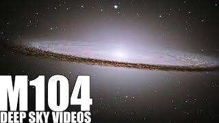 Sombrero Galaxy (M104) - Deep Sky Videos