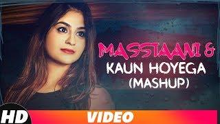 Masstaani & Kaun Hoyega (Mashup)   B Praak   Ammy Virk   Manvi Khosla   Latest Punjabi Songs 2018