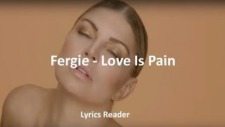 Fergie - Love is pain | Lyrics