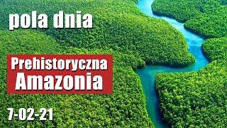 Pola Dnia: Prehistoryczna Amazonia