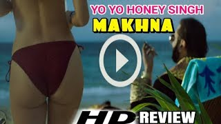 Yo Yo Honey Singh: MAKHNA Song Trailer | Honey Singh New Song Makhna | Makhna Honey SinghVideo Song