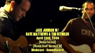 "Video thumbnail of ""Jack Johnson w/ Dave Matthews & Tim Reynolds - 4-20-2008 - Kokua Festival - [Webcast/SBD]"""