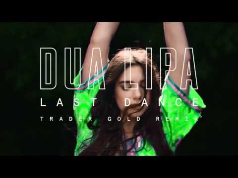 Last Dance (Trader Gold Remix) - Dua Lipa