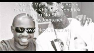 Terrace Martin - Do It Again (Feat. Wiz Khalifa & Kendrick Lamar) No Shout - New Song 2011