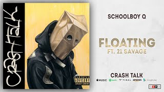 ScHoolboy Q   Floating Ft. 21 Savage (CrasH Talk)