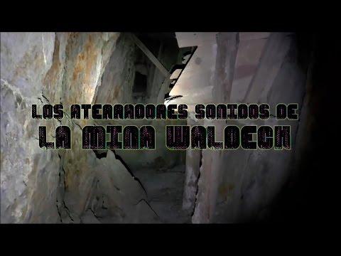 Los aterradores sonidos de la Mina Waldeck