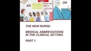THE NEW NURSE - MEDICAL ABBREVIATIONS IN THE CLINICAL SETTING - PT 1